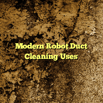 Modern Robot Duct Cleaning Uses
