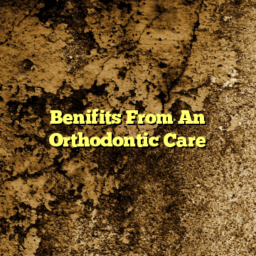 Benifits From An Orthodontic Care