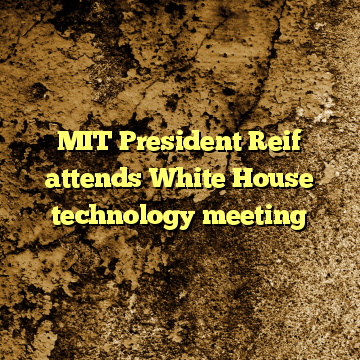 MIT President Reif attends White House technology meeting