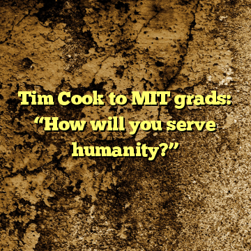 "Tim Cook to MIT grads: ""How will you serve humanity?"""