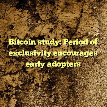 Bitcoin study: Period of exclusivity encourages early adopters