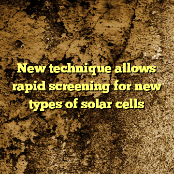 New technique allows rapid screening for new types of solar cells