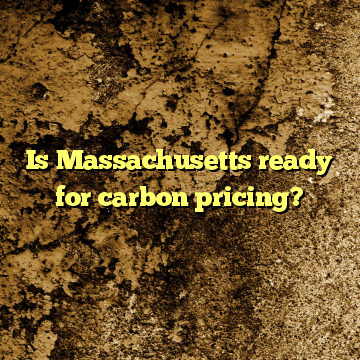 Is Massachusetts ready for carbon pricing?
