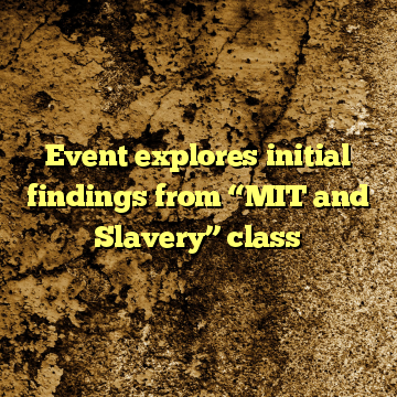 """Event explores initial findings from """"MIT and Slavery"""" class"""