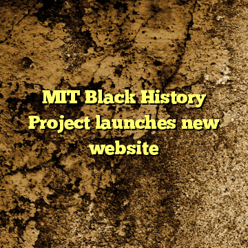 MIT Black History Project launches new website
