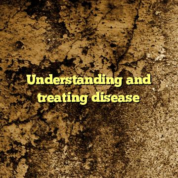 Understanding and treating disease