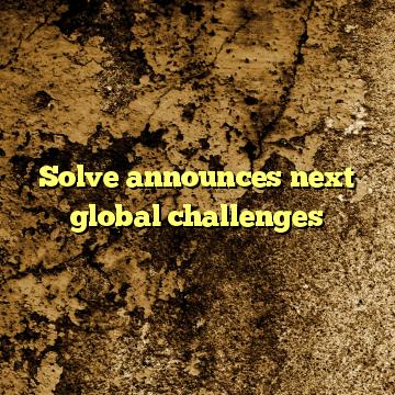 Solve announces next global challenges