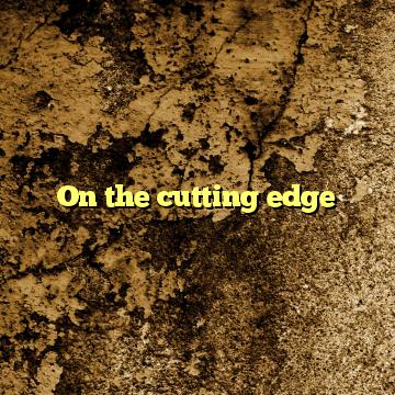 On the cutting edge