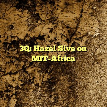 3Q: Hazel Sive on MIT-Africa