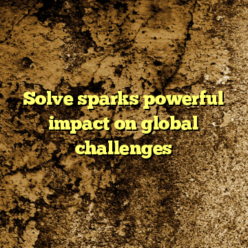 Solve sparks powerful impact on global challenges