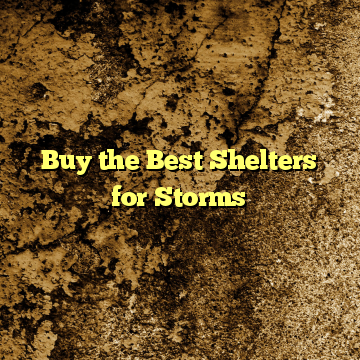 Buy the Best Shelters for Storms