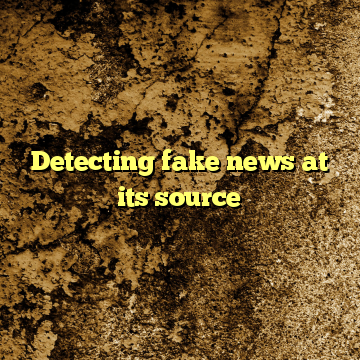 Detecting fake news at its source