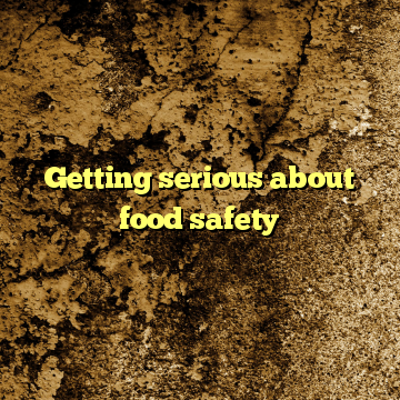 Getting serious about food safety