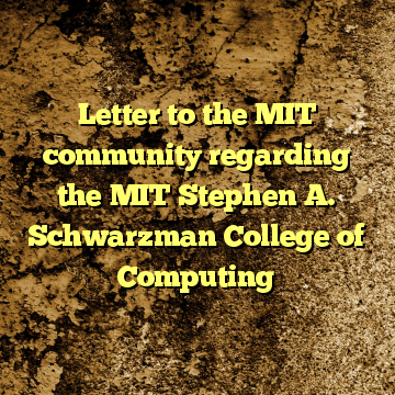 Letter to the MIT community regarding the MIT Stephen A. Schwarzman College of Computing