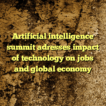 Artificial intelligence summit adresses impact of technology on jobs and global economy