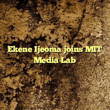 Ekene Ijeoma joins MIT Media Lab
