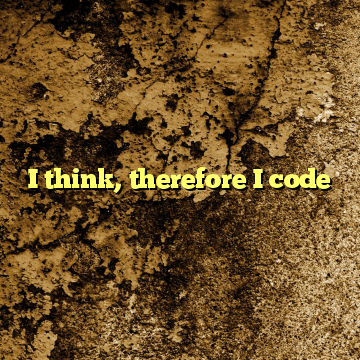 I think, therefore I code