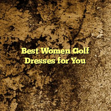 Best Women Golf Dresses for You