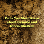 Facts You Must Know about Tornado and Storm Shelters