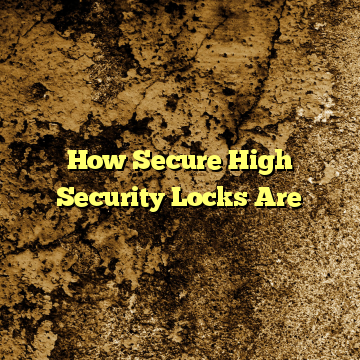 How Secure High Security Locks Are