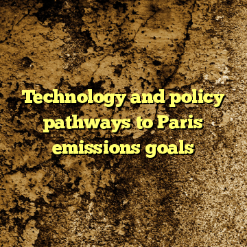 Technology and policy pathways to Paris emissions goals