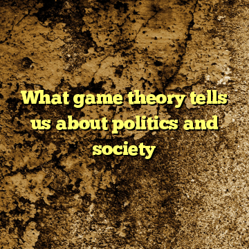 What game theory tells us about politics and society