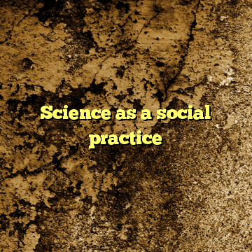 Science as a social practice
