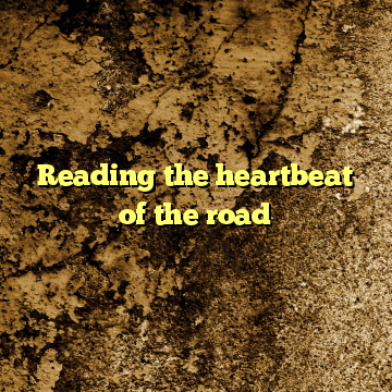 Reading the heartbeat of the road