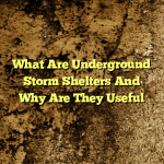 What Are Underground Storm Shelters And Why Are They Useful