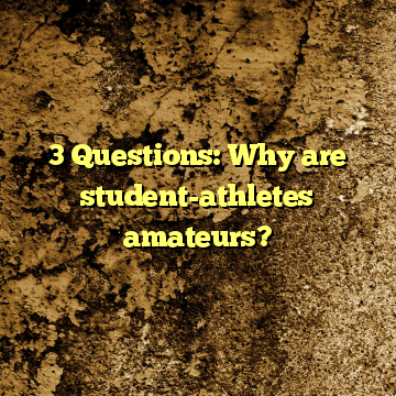 3 Questions: Why are student-athletes amateurs?