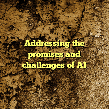 Addressing the promises and challenges of AI