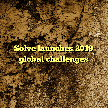 Solve launches 2019 global challenges