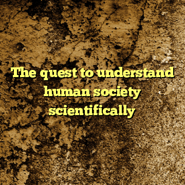 The quest to understand human society scientifically