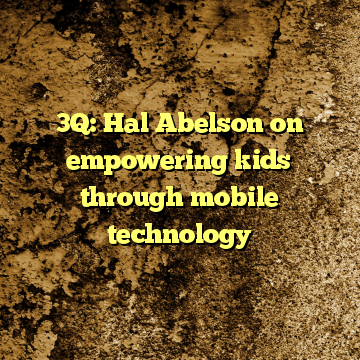 3Q: Hal Abelson on empowering kids through mobile technology