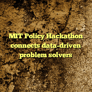 MIT Policy Hackathon connects data-driven problem solvers