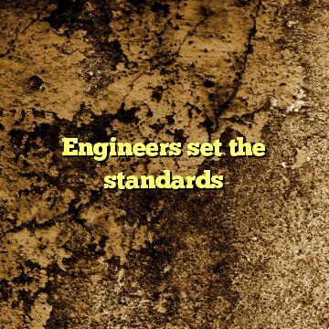 Engineers set the standards