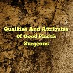 Qualities And Attributes Of Good Plastic Surgeons