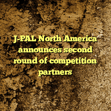 J-PAL North America announces second round of competition partners