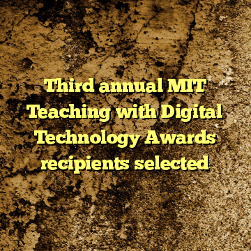 Third annual MIT Teaching with Digital Technology Awards recipients selected