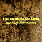 Tips on Hiring the Right Roofing Contractors