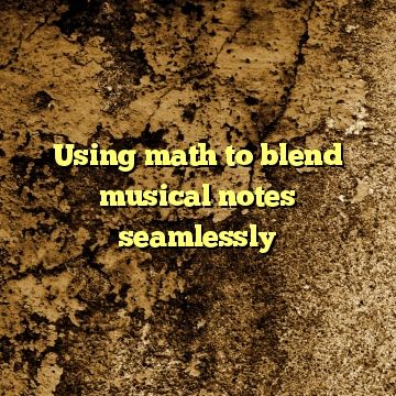 Using math to blend musical notes seamlessly
