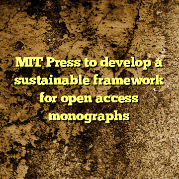 MIT Press to develop a sustainable framework for open access monographs