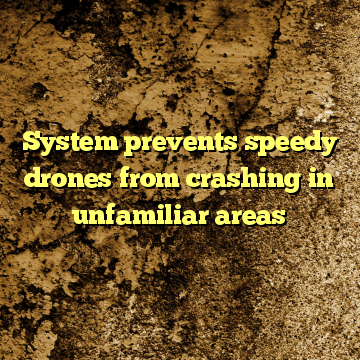 System prevents speedy drones from crashing in unfamiliar areas