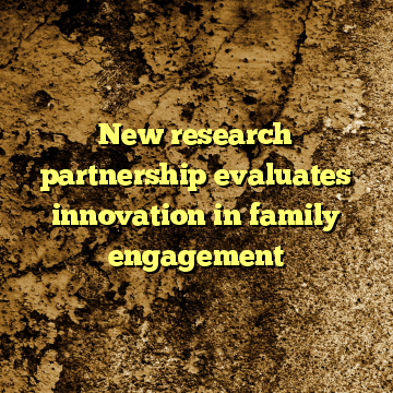 New research partnership evaluates innovation in family engagement