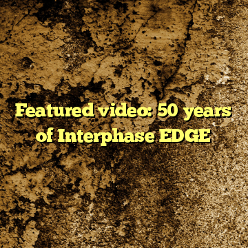 Featured video: 50 years of Interphase EDGE