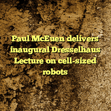 Paul McEuen delivers inaugural Dresselhaus Lecture on cell-sized robots