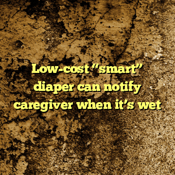 "Low-cost ""smart"" diaper can notify caregiver when it's wet"