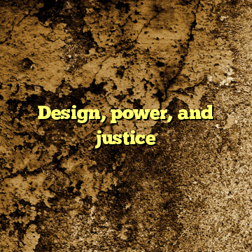 Design, power, and justice