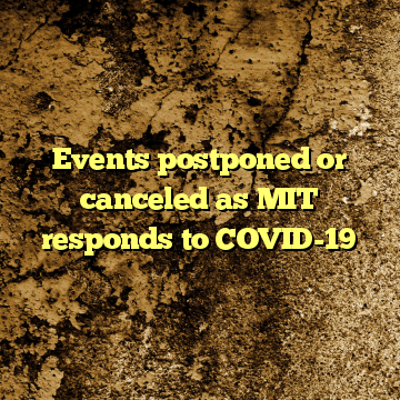 Events postponed or canceled as MIT responds to COVID-19
