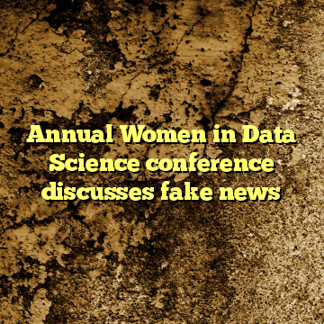 Annual Women in Data Science conference discusses fake news